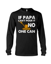 IF PAPA CANT POUR IT - NO ONE CAN CRT1003 Long Sleeve Tee tile