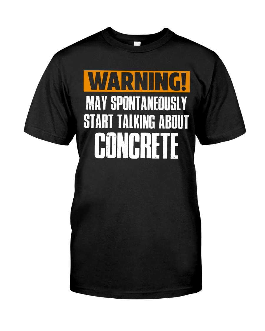 spontaneously start talking about concrete CRT1004 Classic T-Shirt