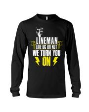 Lineman - Like us or not we turn you on Long Sleeve Tee thumbnail