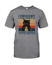 I CROCHET SO I DON'T CHOKE POEPLE Classic T-Shirt front