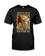 TOUCH MY COFFEE I WILL SLAP YOU SO HARD Classic T-Shirt front