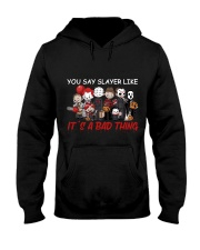You say slayer Hooded Sweatshirt thumbnail