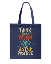 Think like a Proton and stay positive Tote Bag thumbnail
