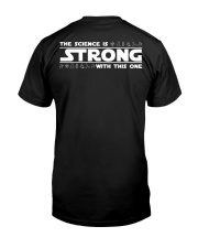 the Science is strong with this one Classic T-Shirt back
