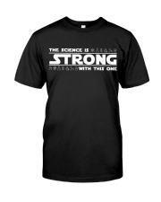 the Science is strong with this one Classic T-Shirt front