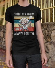 Think like a proton always positive Classic T-Shirt apparel-classic-tshirt-lifestyle-21