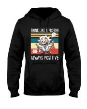 Think like a proton always positive Hooded Sweatshirt thumbnail