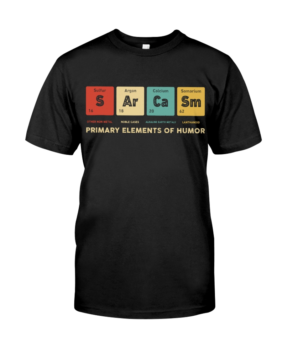 Sarcasm primary elements of humor Classic T-Shirt