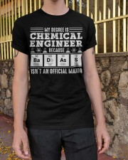 My degree is chemical engineer Classic T-Shirt apparel-classic-tshirt-lifestyle-21