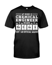 My degree is chemical engineer Classic T-Shirt front
