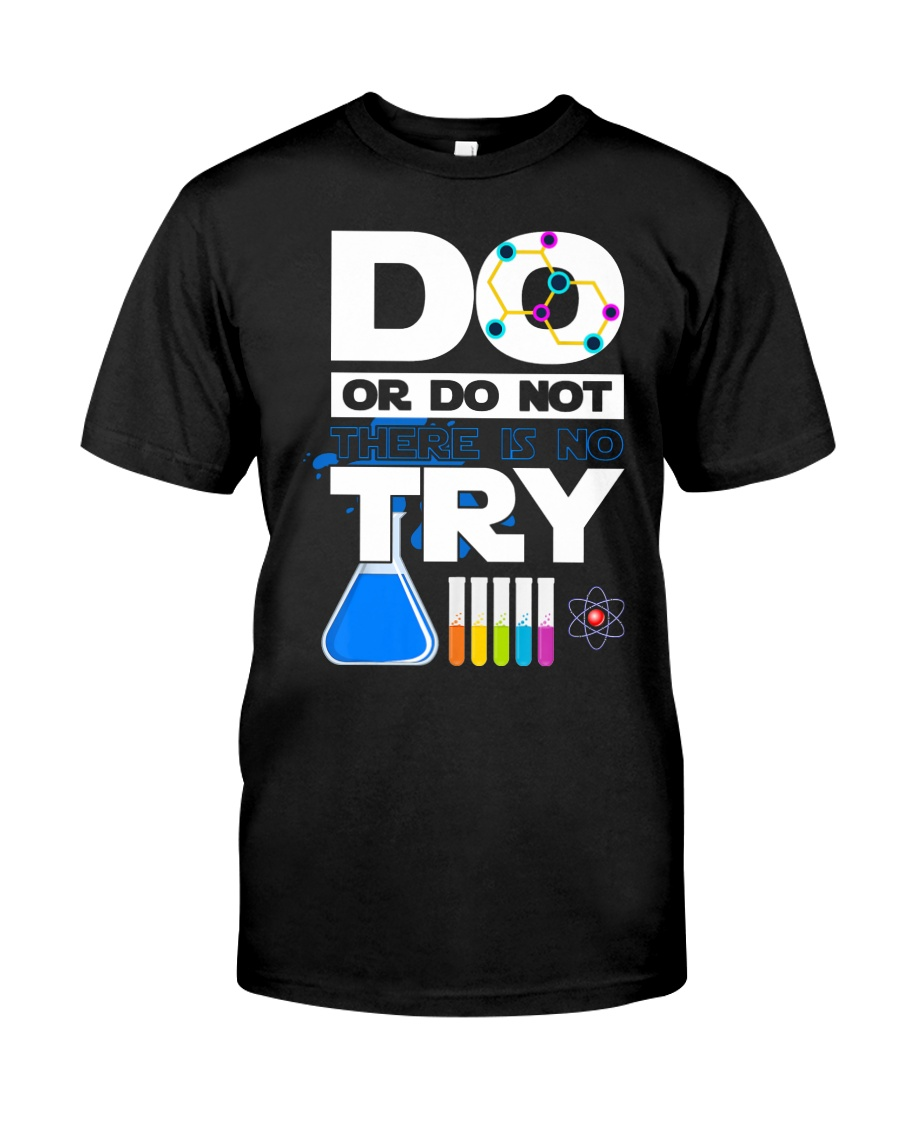 Do Or Do Not There Is No Try Classic T-Shirt