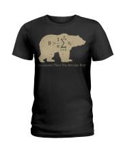 Be greater than the average bear Ladies T-Shirt thumbnail