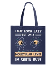 MAY LOOK LAZY BUT ON A MOLECULAR LEVEL Tote Bag thumbnail