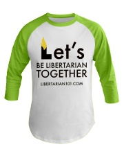 Lets be Libertarian Together  Baseball Tee front