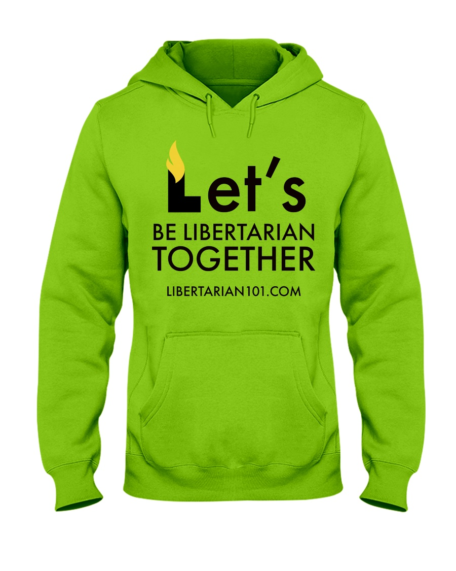 Lets be Libertarian Together  Hooded Sweatshirt