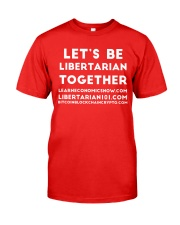 Lets be Libertarian T-Shirt Classic T-Shirt front