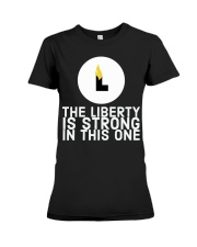 The Liberty is Strong in This One T-Shirt Premium Fit Ladies Tee thumbnail