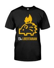 Be Libertarian T-Shirt Classic T-Shirt front