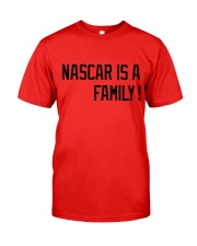 Nascar is a family Classic T-Shirt front