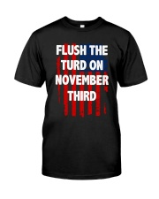 Flush The Turd On November Third Classic T-Shirt front