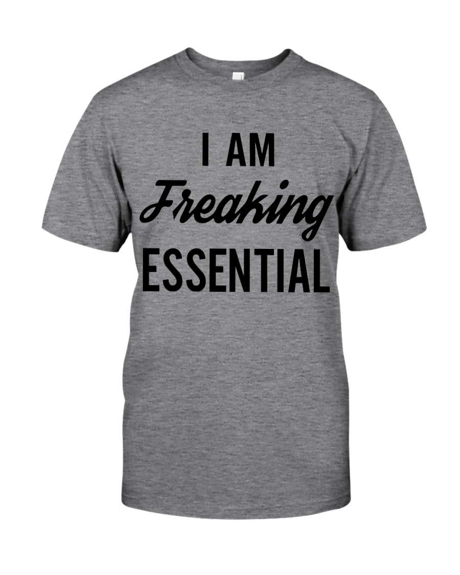 I Am Freaking Essential Shirt Classic T-Shirt