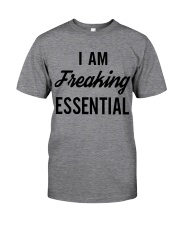 I Am Freaking Essential Shirt Classic T-Shirt front