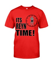 Its Reyn time Shirt Classic T-Shirt front