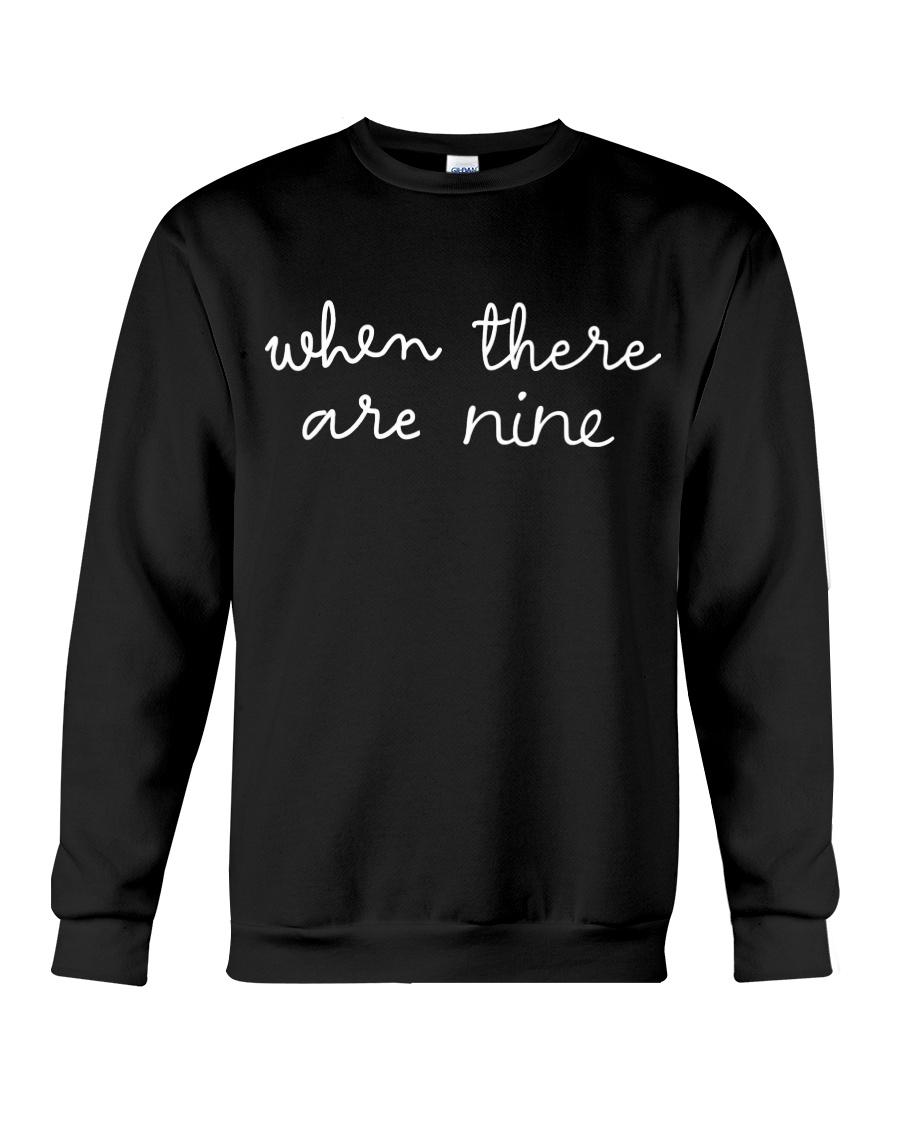 when there are nine Crewneck Sweatshirt