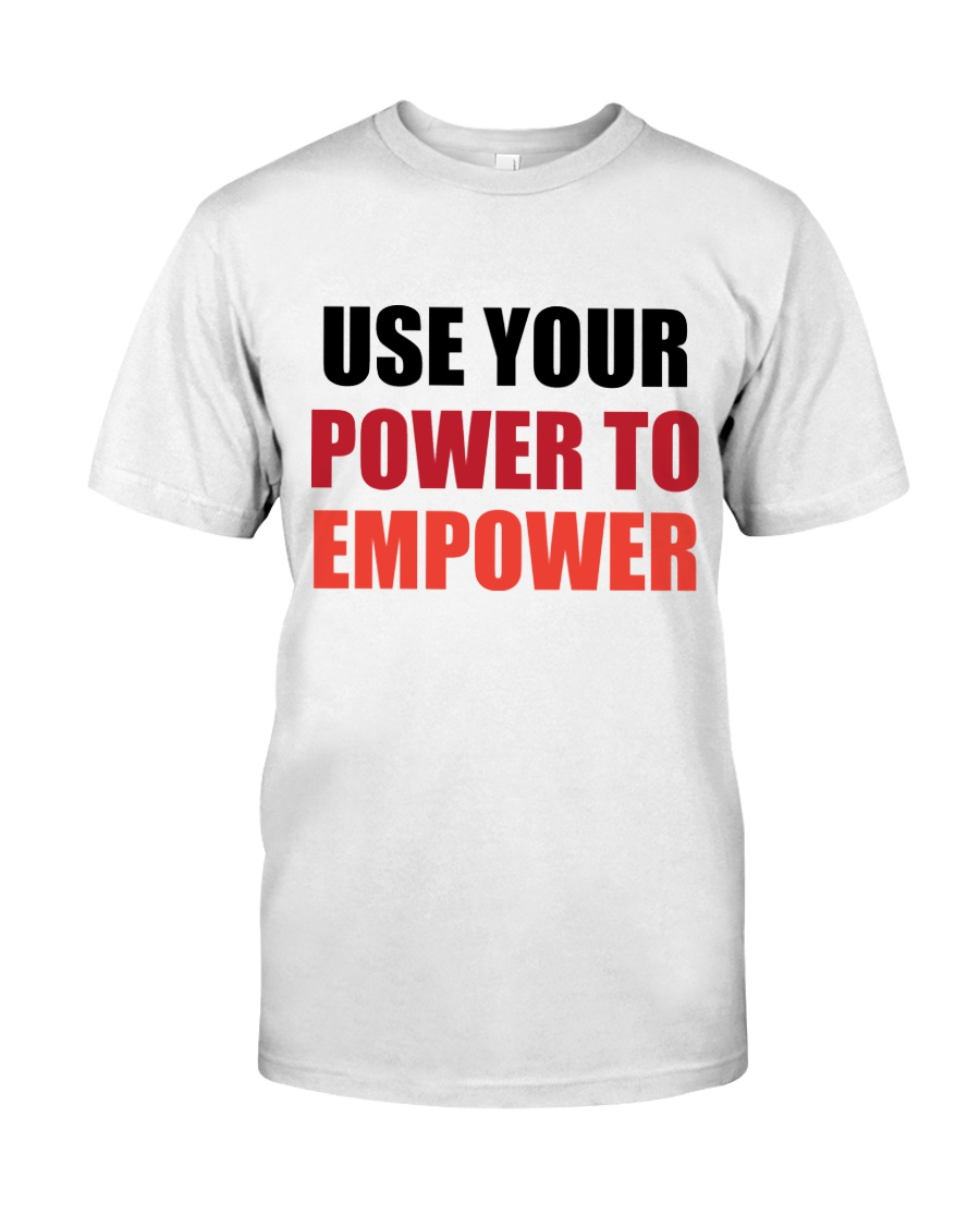 Use Your Power To Empower Classic T-Shirt