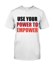 Use Your Power To Empower Classic T-Shirt front