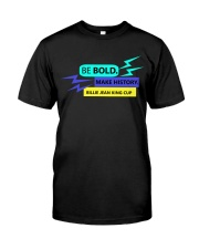 Be Bold Make History Classic T-Shirt front