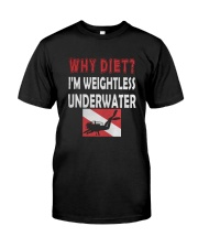 WHY DIET WHEN I LOVE SCUBA DIVING Classic T-Shirt front
