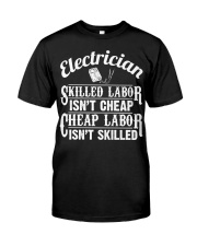 Electrician - Skilled Labor Isn't Cheap Classic T-Shirt front