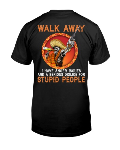 WALK AWAY I HAVE ANGER ISSUES - STUPID PEOPLE