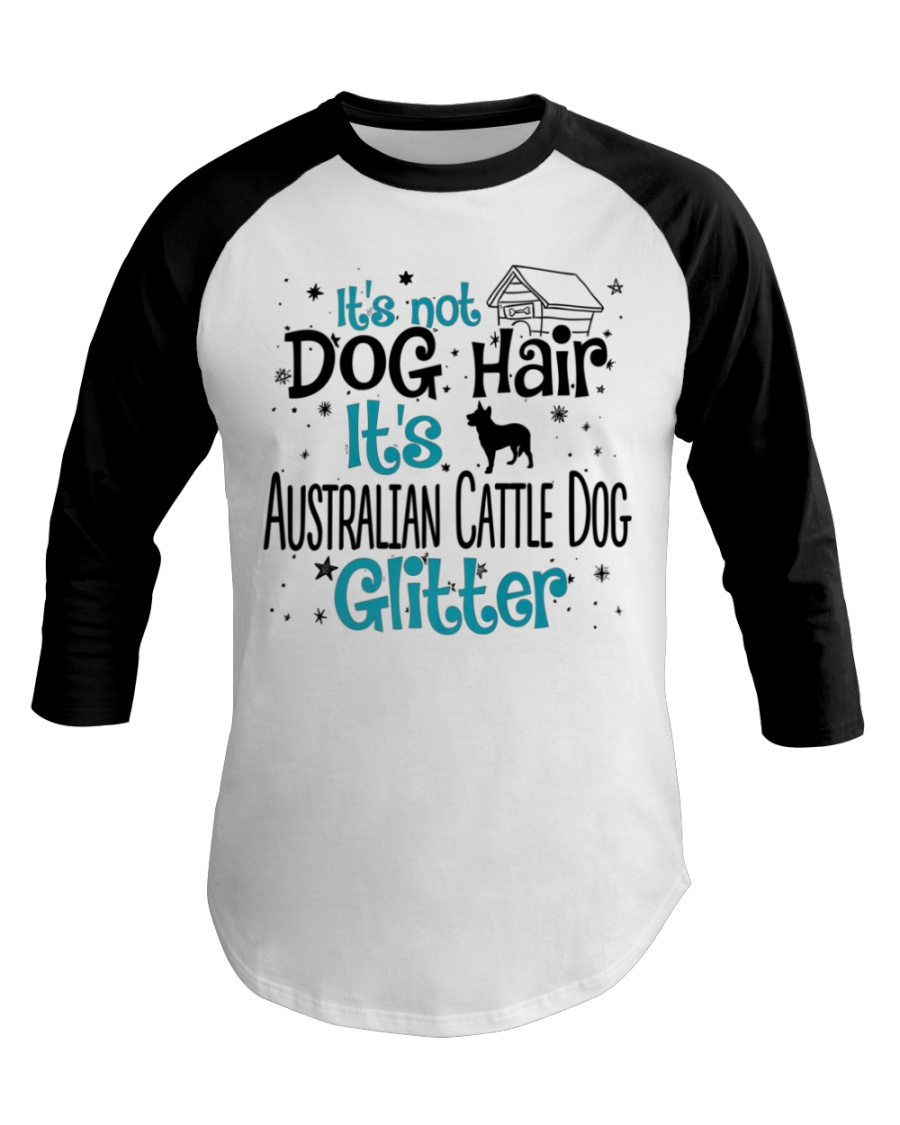 It's Not Dog Hair It's Australian Cattle Dog Baseball Tee