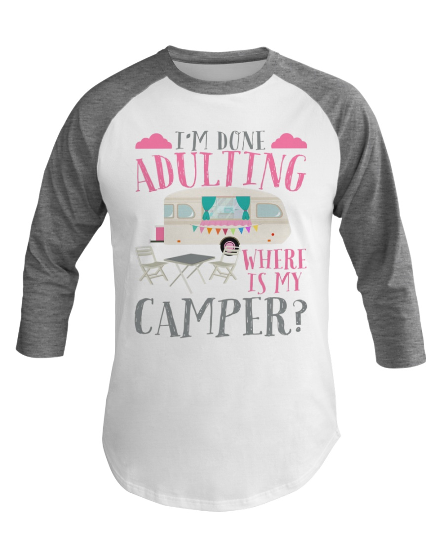 Camping Lover I'm Done Adulting Baseball Tee