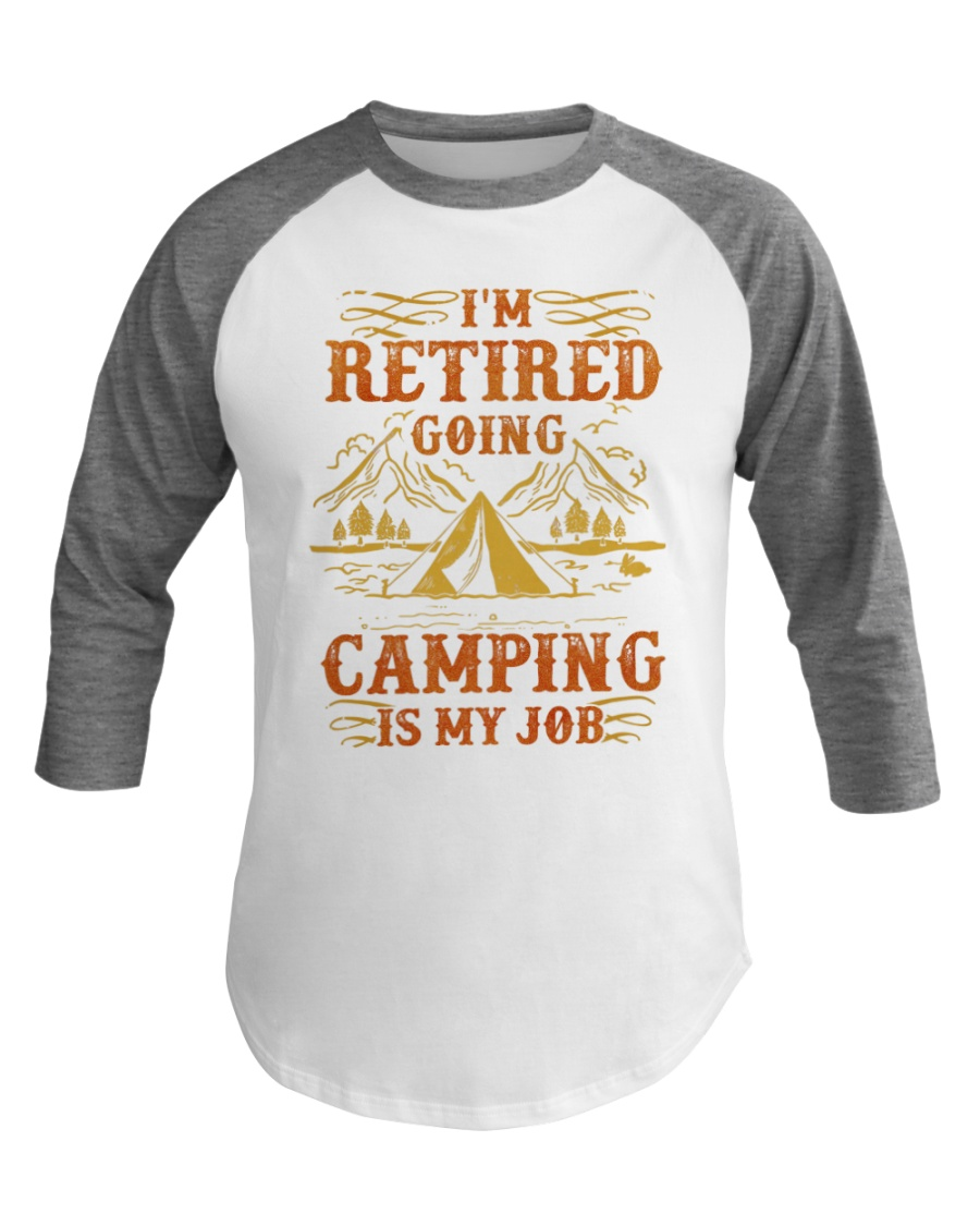 Camping Baseball Tee I'm Retired going camping Baseball Tee