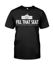 Fill that seat T Shirt Classic T-Shirt front