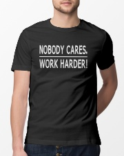 Nobody cares work harder Classic T-Shirt lifestyle-mens-crewneck-front-13