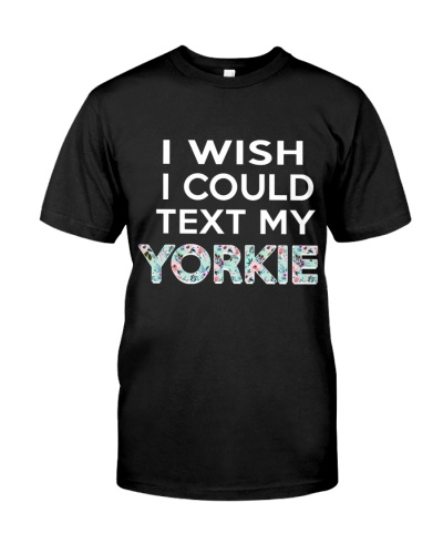 Yorkie Wish I Could Text