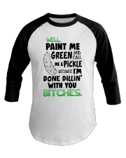 Well paint me green and call me a pickle shirt Baseball Tee thumbnail