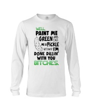 Well paint me green and call me a pickle shirt Long Sleeve Tee thumbnail