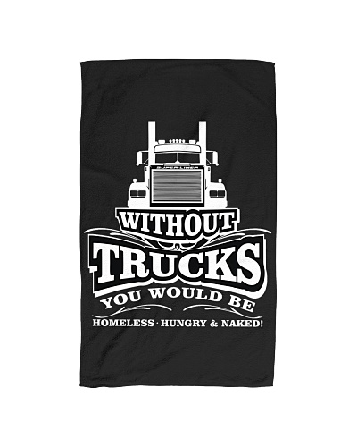 Without Trucks you be homeless hungry naked