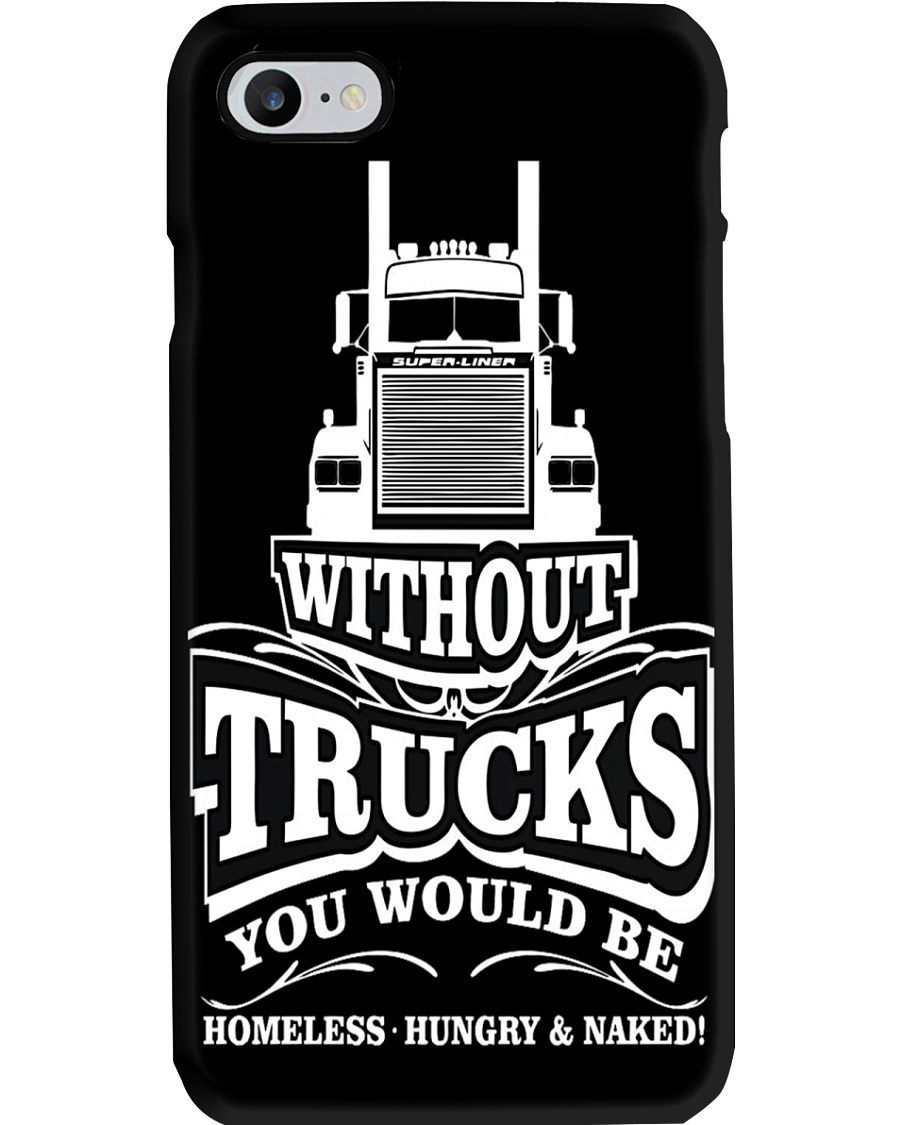 Without Trucks you be homeless hungry naked  Phone Case
