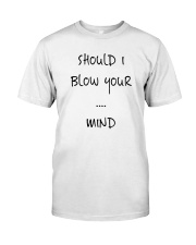 Blow Blowing Flirting Dating Quote - Gift Idea Classic T-Shirt front