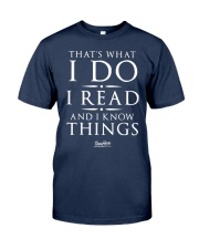 I Read And I Know Things T- Shirt Classic T-Shirt front