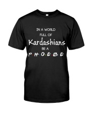 Be a Phoebe shirt  Classic T-Shirt front