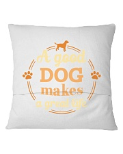 A Good Dog Makes A Great Life Shirt Square Pillowcase back