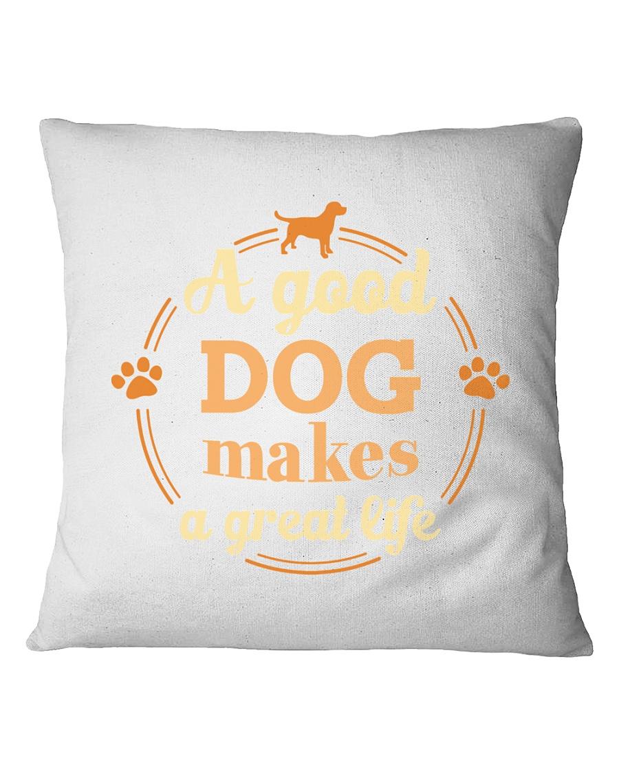 A Good Dog Makes A Great Life Shirt Square Pillowcase