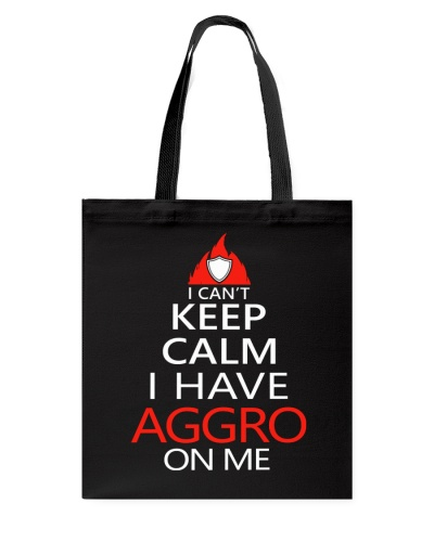 I CAN'T KEEP CALM I HAVE AGGRO ON ME